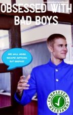 Obsessed with bad boys - JB ✔️COMPLETE by oonabieber