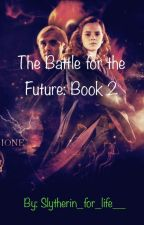 The Battle For The Future: book 2 (#wattys2017)(A Dramione Fanfic) by Slytherin_for_life__