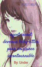Agent Secret Devenu Baby-sitter Pour Un Prince Incontrôlable.  by AsunderetUnderas