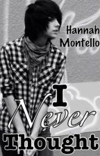 I Never Thought by Hannah_lemon_meh