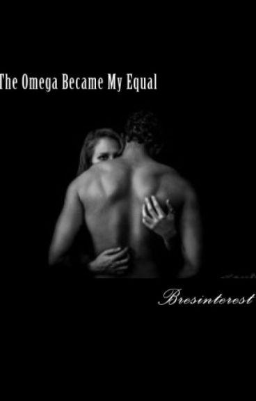 The Omega Became My Equal (Published)
