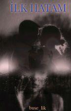 İLK HATAM by buse_lik