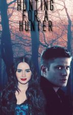 Hunting for a Hunter (A Supernatural Fanfiction) by Anna_Thordaughter
