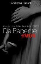 De Repente Amor _2 livro da duologia DE REPENTE by DressaRaquel_Oficial