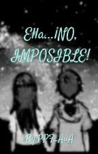 Ella.....¡no, imposible! by PPF_AuA