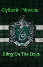 Slytherin Princess ♥♥ Bring On The Boys ♥♥ by QuidditchIsMyGame