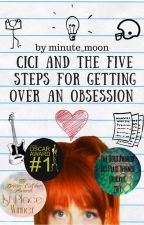 Cici and the Five Steps For Getting Over An Obsession by minute_moon