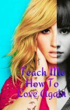 Teach Me How To Love Again (Demi Lovato fanfic) by QueenDemetria24