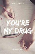 You're my drug by kris_wiils