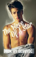 The Piece Of A Star (COMING SOON)  by Debby0C