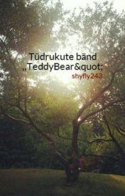 """Tüdrukute bänd   TeddyBear"""" by shyfly243"""