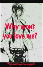why wont you love me? by animeforeverppls