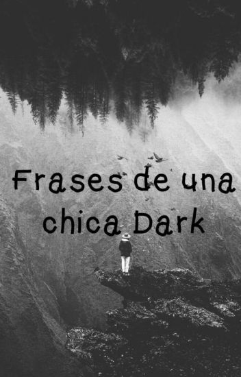 Frases De Una Chica Dark S O L E D A D Wattpad