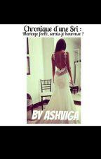 Chronique d'une Sri : Mariage forcé, serais-je heureuse? by ashviga