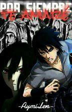 Por siempre te amare [Sasuke y tu ] •SIN EDITAR• by AymiLen