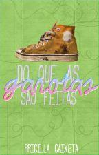 Do Que As Garotas São Feitas by PricillaCaixeta