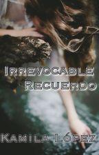 Irrevocable Recuerdo by Kamila107
