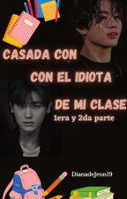 Casada Con El Idiota De Mi Clase (Jungkook & Tu) by DianadeJeon19