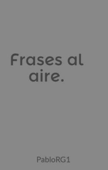 Frases Al Aire Pablo Rg Wattpad