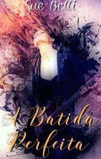 A Batida Perfeita by SueBelli