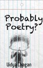 Probably poetry? by VidyaChagan
