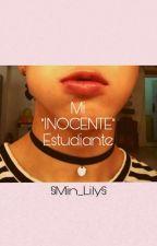 "Mi ""INOCENTE"" Estudiante by Min_Lili"