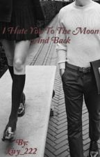 I Hate you to the Moon and Back  by Livy_222