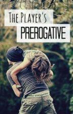 The Player's Prerogative by MillionLaughsAMinute