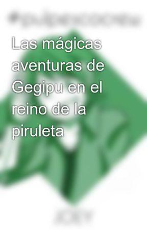 Las mágicas aventuras de Gegipu en el reino de la piruleta by Jelanimatico