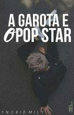A Garota e o Pop Star by yngridMily_