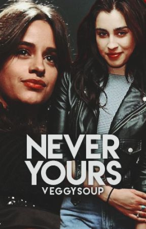 Never Yours (Camren) by VeggySoup