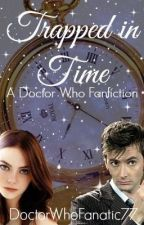 Trapped in Time (Doctor Who Fanfiction) by DoctorWhoFanatic77