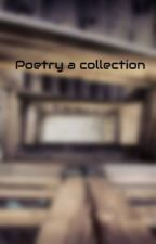 Poetry a collection by cma455