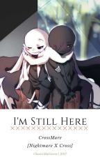 Nightmare X Cross - I'm Still Here by ChaoticMultiverse