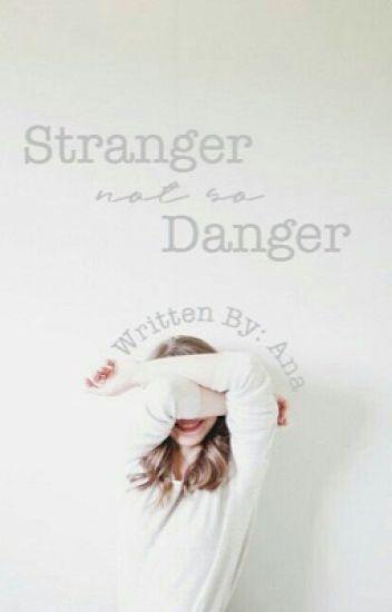 Stranger Not So Danger