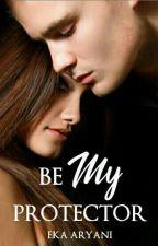 BE MY PROTECTOR  by ekaaryani