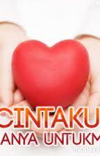 CINTAKU HANYA UNTUKMU by Nur_Atikah95