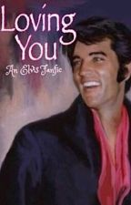 Loving You! [An Elvis Presley Fanfic] by dalainasdreams
