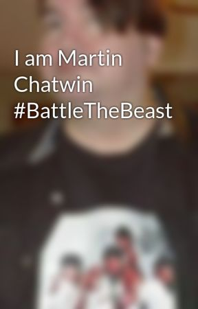 I am Martin Chatwin #BattleTheBeast by GreatShakes66