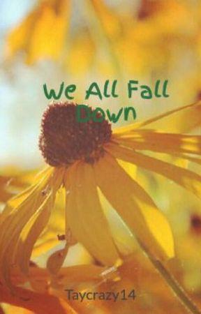 We All Fall Down by Taycrazy14
