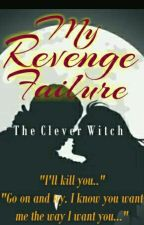 My Revenge Failure by TheCleverWitch