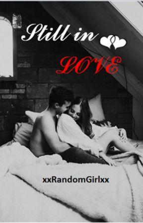 Still in Love by xxRandomGirloxx