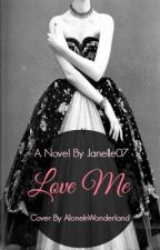 Love me (Love Me, #1) by Janelle07