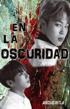 En La Oscuridad (JiKook/Kookmin) by ArquerIta