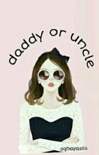 Dady OR Uncle by dignaayala_04