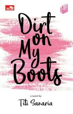 Dirt On My Boots (Miss Mesum In Love )  by sanarialasau