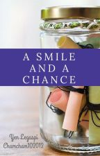 A Smile and a Chance by chamcham102012