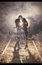 The Unseen Part Of My Life by mendtogether