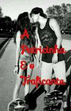 A Patricinha E O Traficante   by SabrinaAlves343