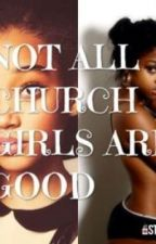 Not all Church Girls are Good by adore_my_beautiee